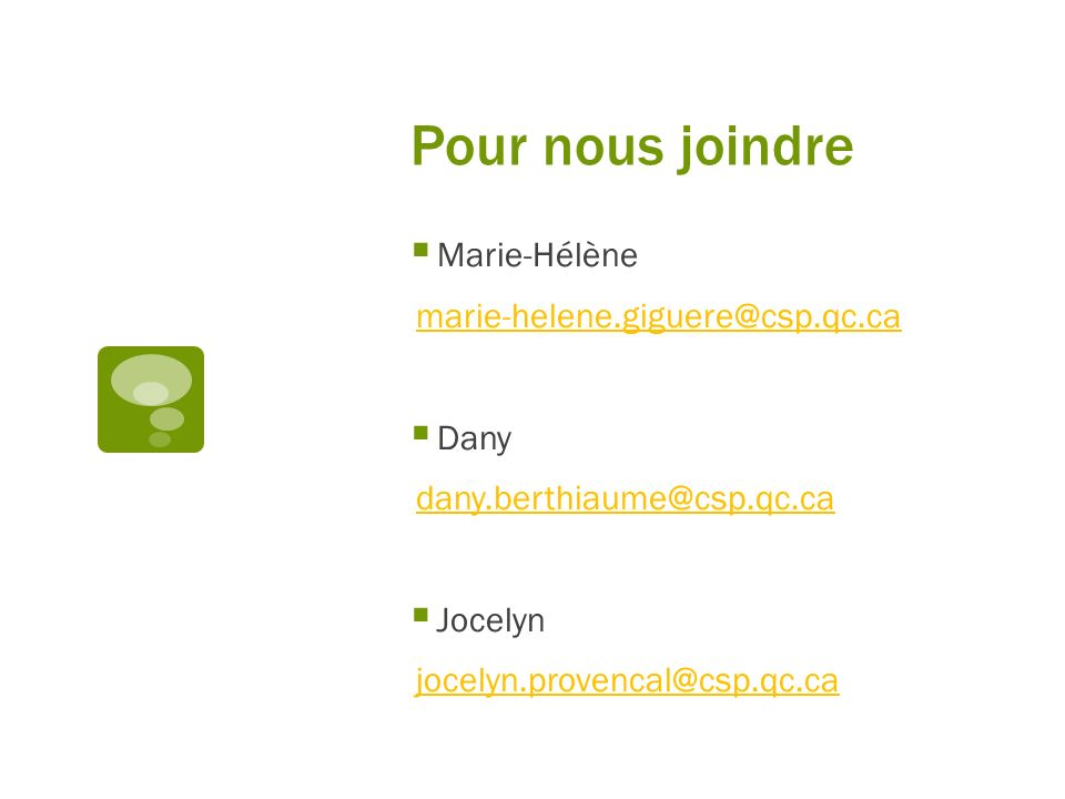 Pour nous joindre Marie-Hélène marie-helene.giguere@csp.qc.ca Dany dany.berthiaume@csp.qc.ca Jocelyn jocelyn.provencal@csp.qc.ca