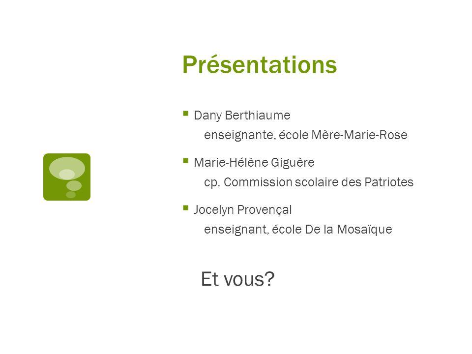 Présentations Dany Berthiaume enseignante, école Mère-Marie-Rose Marie-Hélène Giguère cp, Commission scolaire des Patriotes Jocelyn Provençal enseigna
