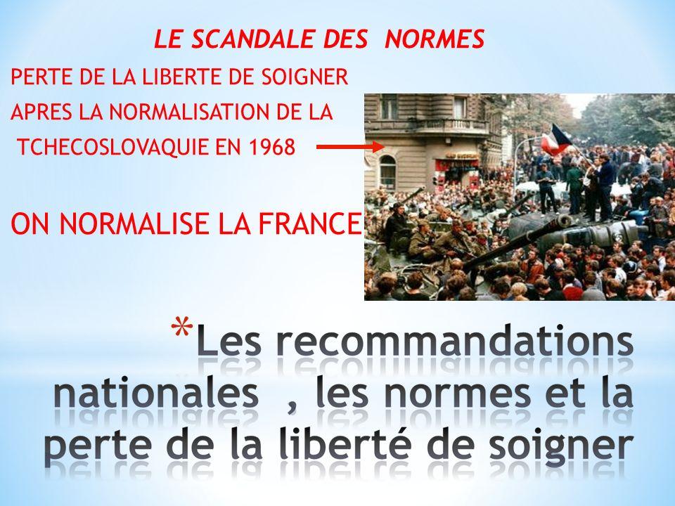 LE SCANDALE DES NORMES PERTE DE LA LIBERTE DE SOIGNER APRES LA NORMALISATION DE LA TCHECOSLOVAQUIE EN 1968 ON NORMALISE LA FRANCE