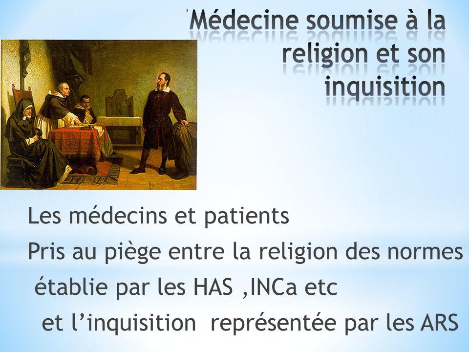 Les médecins et patients Pris au piège entre la religion des normes établie par les HAS,INCa etc et linquisition représentée par les ARS