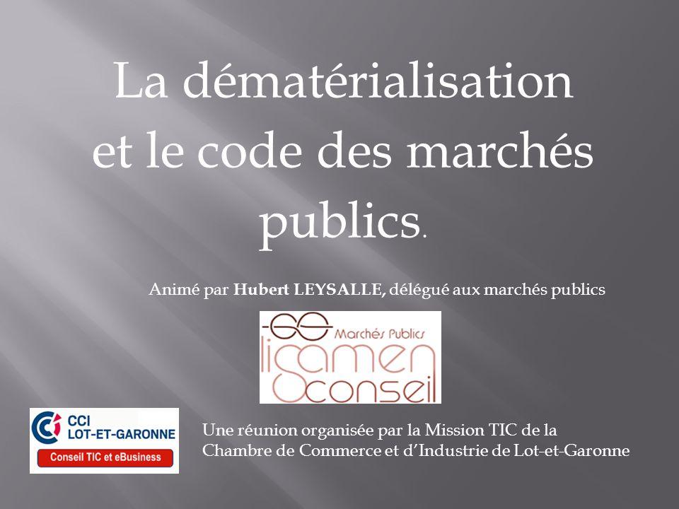 La dématérialisation et le code des marchés publics. Une réunion organisée par la Mission TIC de la Chambre de Commerce et dIndustrie de Lot-et-Garonn
