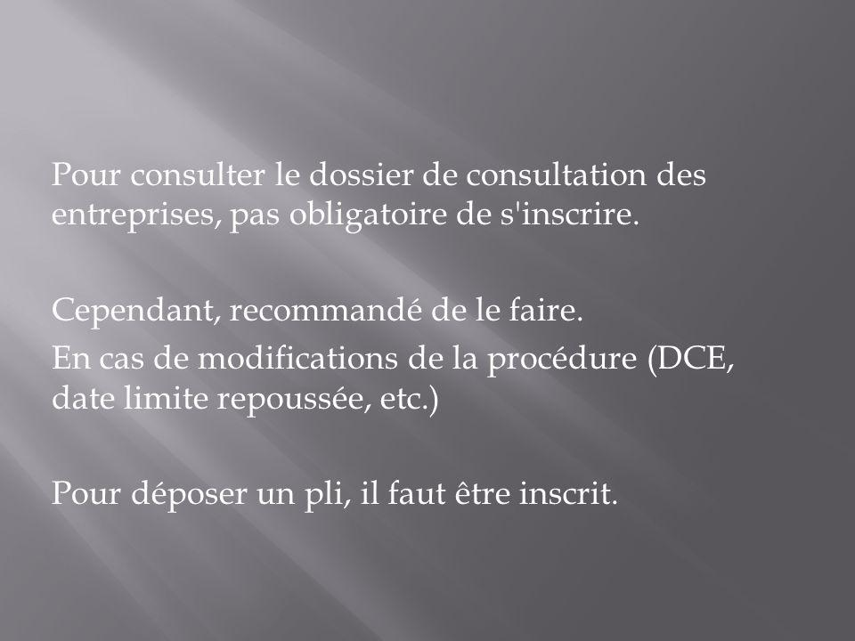 Pour consulter le dossier de consultation des entreprises, pas obligatoire de s'inscrire. Cependant, recommandé de le faire. En cas de modifications d