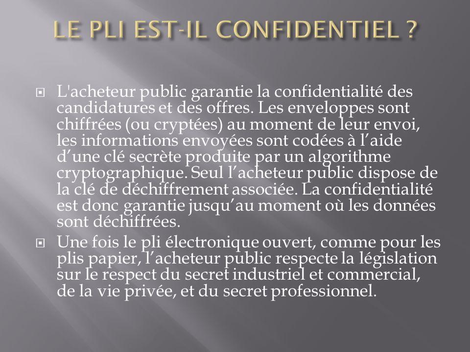 L'acheteur public garantie la confidentialité des candidatures et des offres. Les enveloppes sont chiffrées (ou cryptées) au moment de leur envoi, les