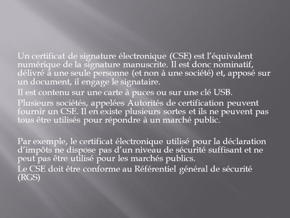 Un certificat de signature électronique (CSE) est léquivalent numérique de la signature manuscrite. Il est donc nominatif, délivré à une seule personn