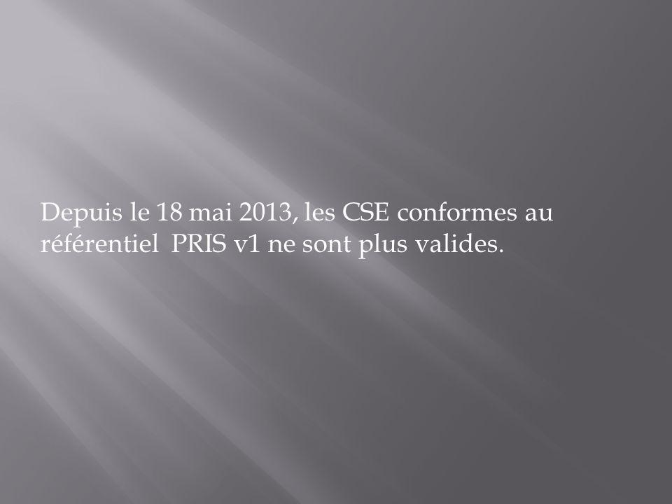 Depuis le 18 mai 2013, les CSE conformes au référentiel PRIS v1 ne sont plus valides.