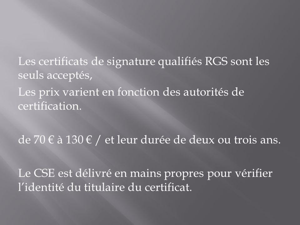 Les certificats de signature qualifiés RGS sont les seuls acceptés, Les prix varient en fonction des autorités de certification. de 70 à 130 / et leur