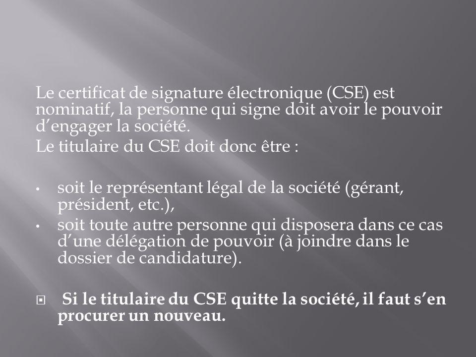 Le certificat de signature électronique (CSE) est nominatif, la personne qui signe doit avoir le pouvoir dengager la société. Le titulaire du CSE doit