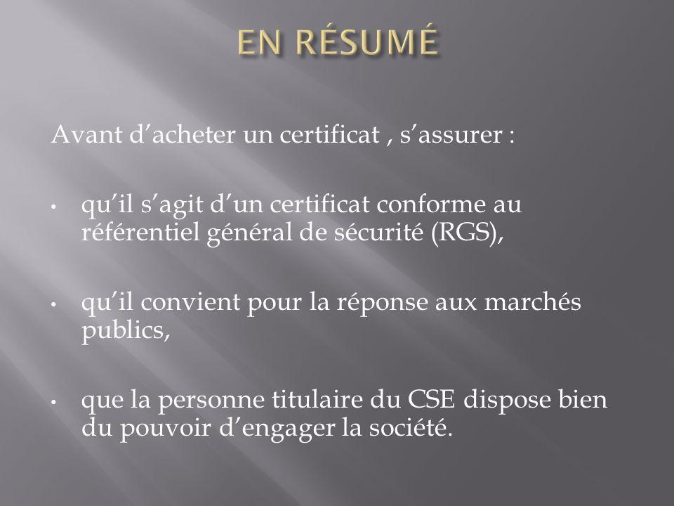 Avant dacheter un certificat, sassurer : quil sagit dun certificat conforme au référentiel général de sécurité (RGS), quil convient pour la réponse au