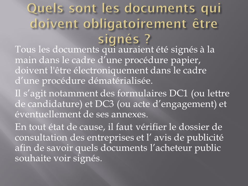 Tous les documents qui auraient été signés à la main dans le cadre dune procédure papier, doivent l'être électroniquement dans le cadre dune procédure
