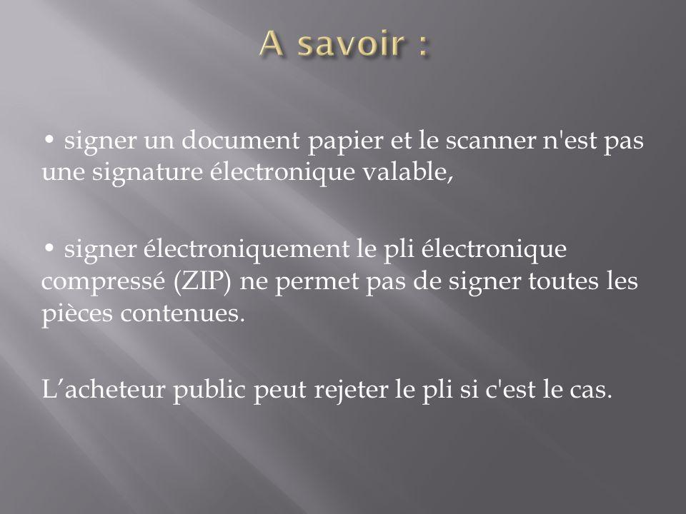 signer un document papier et le scanner n'est pas une signature électronique valable, signer électroniquement le pli électronique compressé (ZIP) ne p