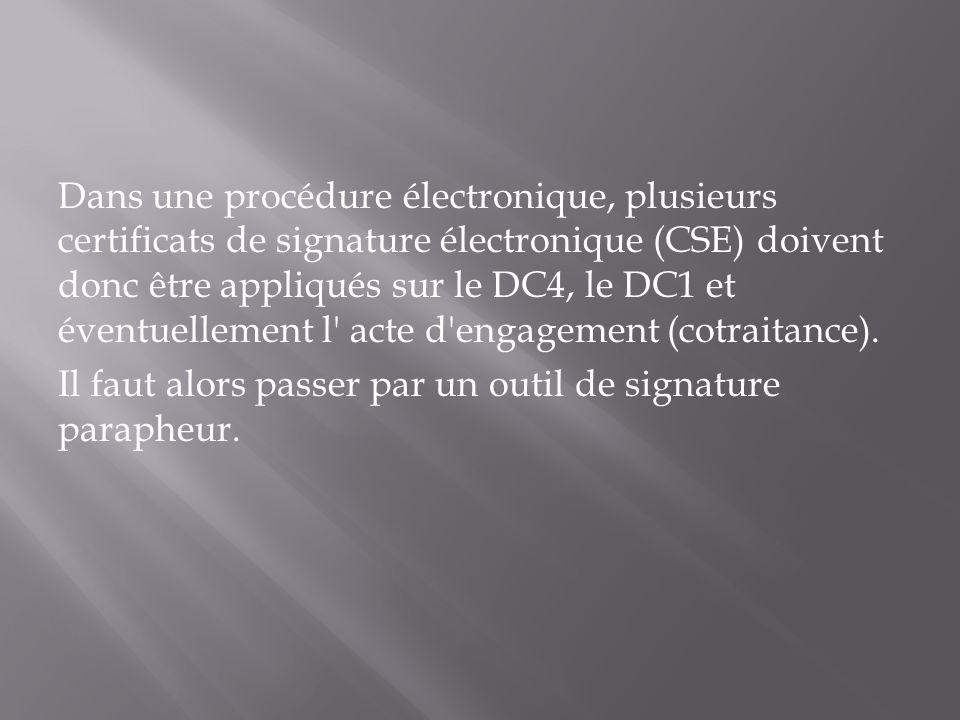Dans une procédure électronique, plusieurs certificats de signature électronique (CSE) doivent donc être appliqués sur le DC4, le DC1 et éventuellemen