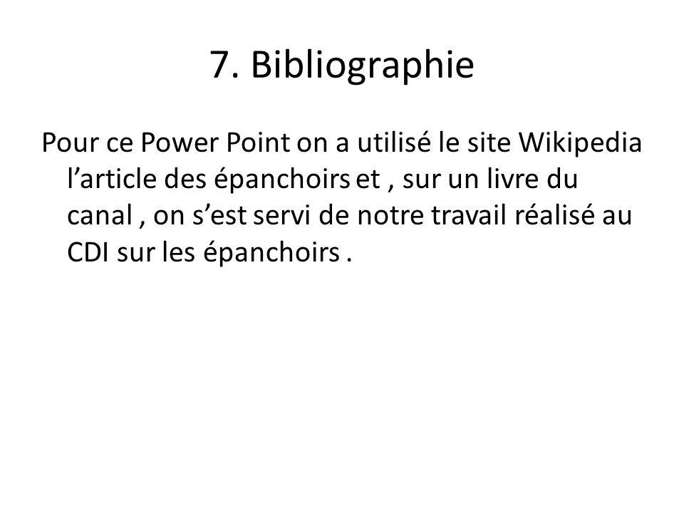 7. Bibliographie Pour ce Power Point on a utilisé le site Wikipedia larticle des épanchoirs et, sur un livre du canal, on sest servi de notre travail
