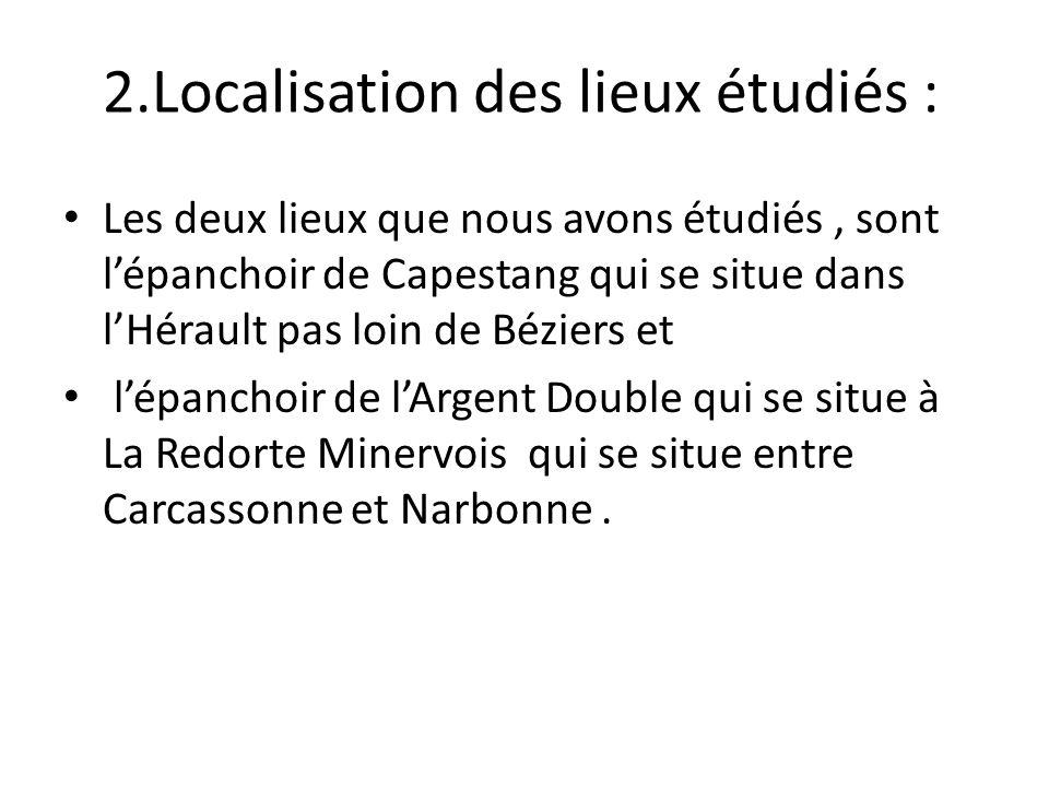2.Localisation des lieux étudiés : Les deux lieux que nous avons étudiés, sont lépanchoir de Capestang qui se situe dans lHérault pas loin de Béziers