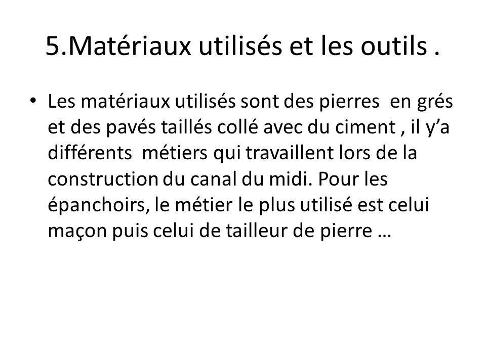 5.Matériaux utilisés et les outils. Les matériaux utilisés sont des pierres en grés et des pavés taillés collé avec du ciment, il ya différents métier