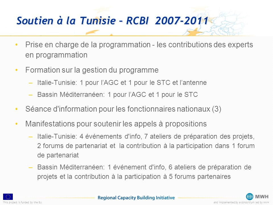This project is funded by the EUAnd implemented by a consortium led by MWH Soutien à la Tunisie – RCBI 2007-2011 Prise en charge de la programmation -