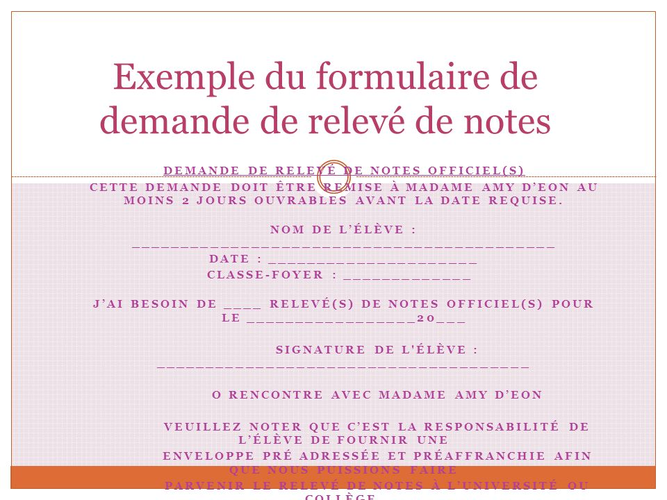 DEMANDE DE RELEVÉ DE NOTES OFFICIEL(S) CETTE DEMANDE DOIT ÊTRE REMISE À MADAME AMY DEON AU MOINS 2 JOURS OUVRABLES AVANT LA DATE REQUISE. NOM DE LÉLÈV