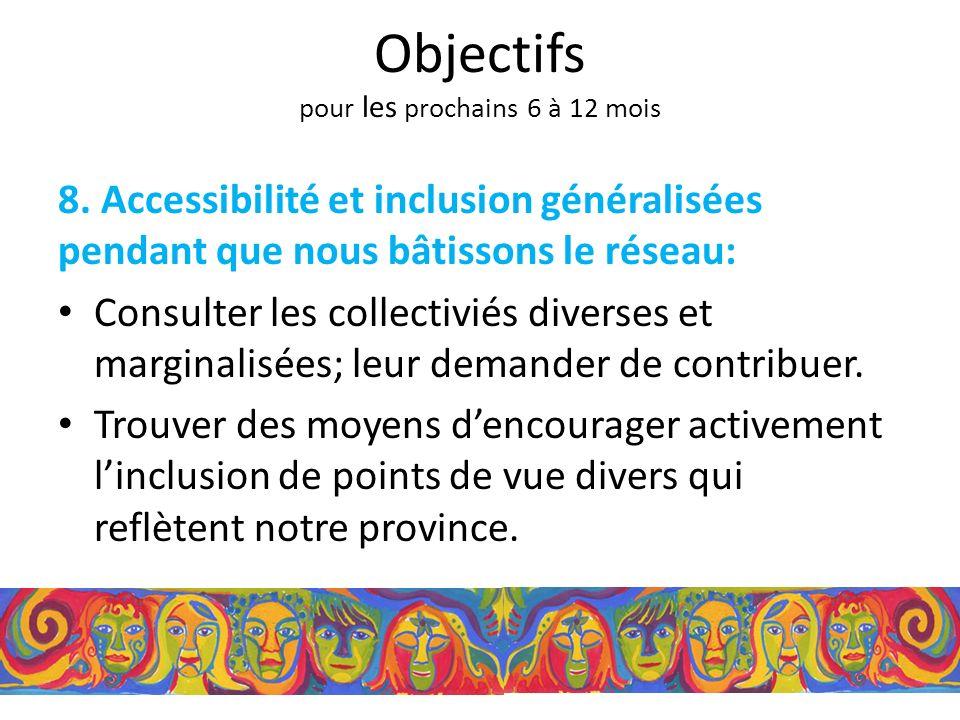 8. Accessibilité et inclusion généralisées pendant que nous bâtissons le réseau: Consulter les collectiviés diverses et marginalisées; leur demander d