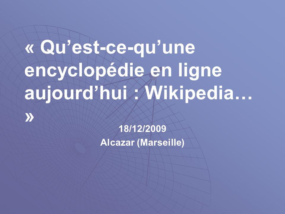 « Quest-ce-quune encyclopédie en ligne aujourdhui : Wikipedia… » 18/12/2009 Alcazar (Marseille)