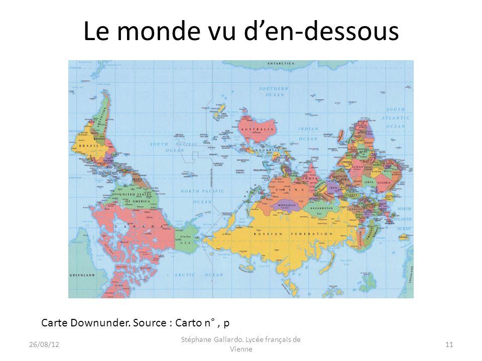 Le monde vu den-dessous Carte Downunder. Source : Carto n°, p 26/08/1211 Stéphane Gallardo. Lycée français de Vienne