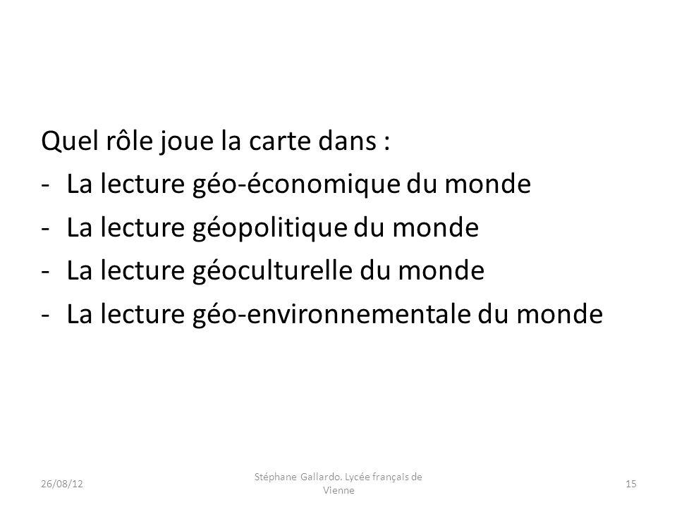 Quel rôle joue la carte dans : -La lecture géo-économique du monde -La lecture géopolitique du monde -La lecture géoculturelle du monde -La lecture gé
