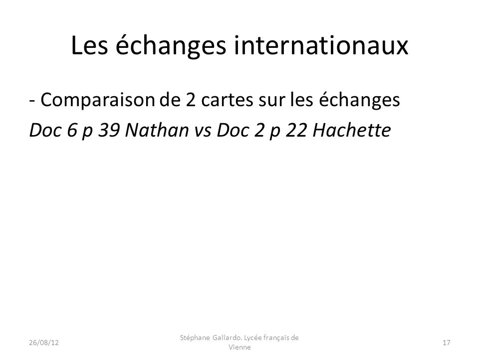 Les échanges internationaux - Comparaison de 2 cartes sur les échanges Doc 6 p 39 Nathan vs Doc 2 p 22 Hachette 26/08/1217 Stéphane Gallardo. Lycée fr