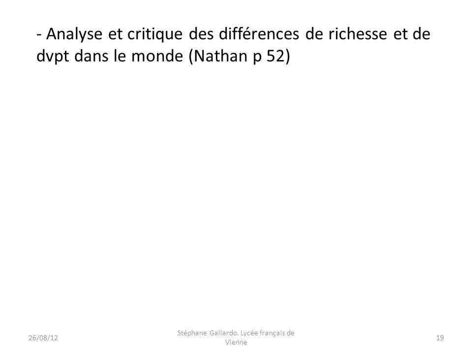 - Analyse et critique des différences de richesse et de dvpt dans le monde (Nathan p 52) 26/08/1219 Stéphane Gallardo. Lycée français de Vienne