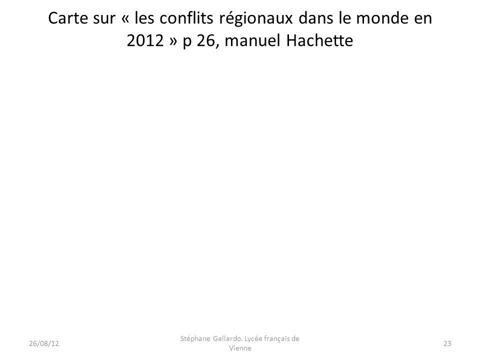 Carte sur « les conflits régionaux dans le monde en 2012 » p 26, manuel Hachette 26/08/1223 Stéphane Gallardo. Lycée français de Vienne