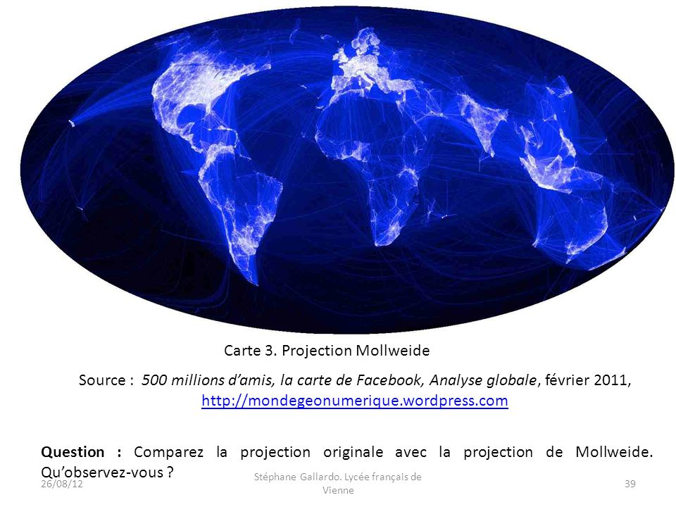 Source : 500 millions damis, la carte de Facebook, Analyse globale, février 2011, http://mondegeonumerique.wordpress.com Carte 3. Projection Mollweide