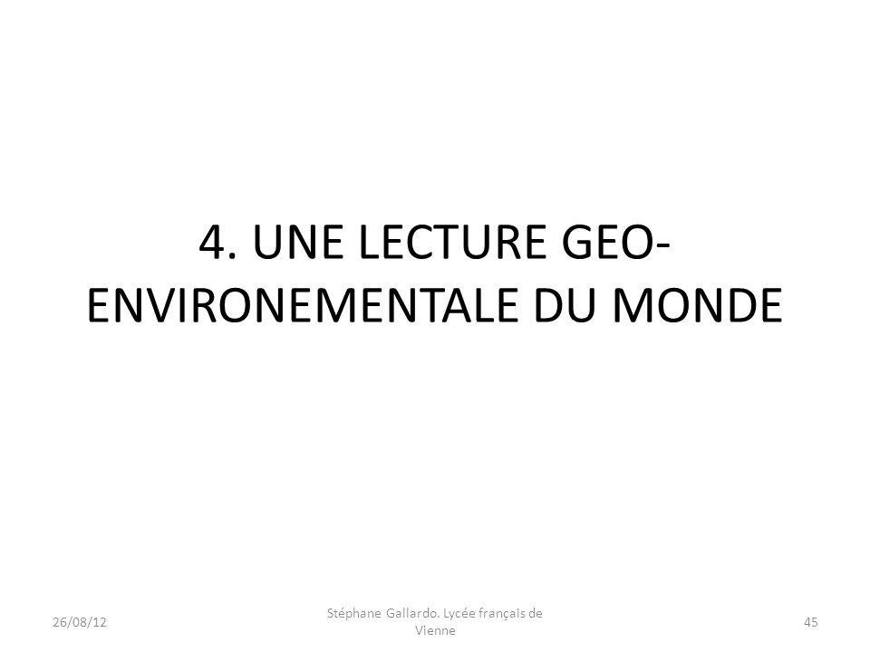 4. UNE LECTURE GEO- ENVIRONEMENTALE DU MONDE 26/08/1245 Stéphane Gallardo. Lycée français de Vienne
