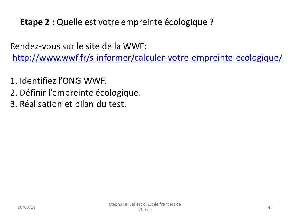 Etape 2 : Quelle est votre empreinte écologique ? Rendez-vous sur le site de la WWF: http://www.wwf.fr/s-informer/calculer-votre-empreinte-ecologique/