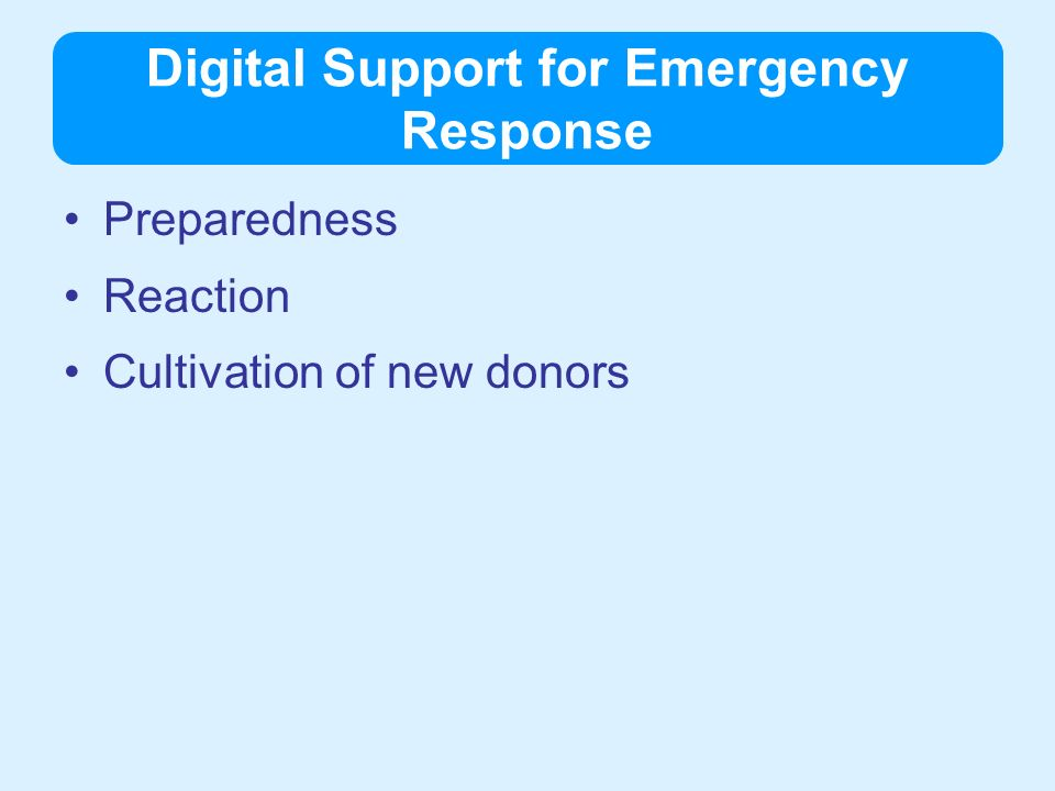 Digital Support for Emergency Response Preparedness Reaction Cultivation of new donors