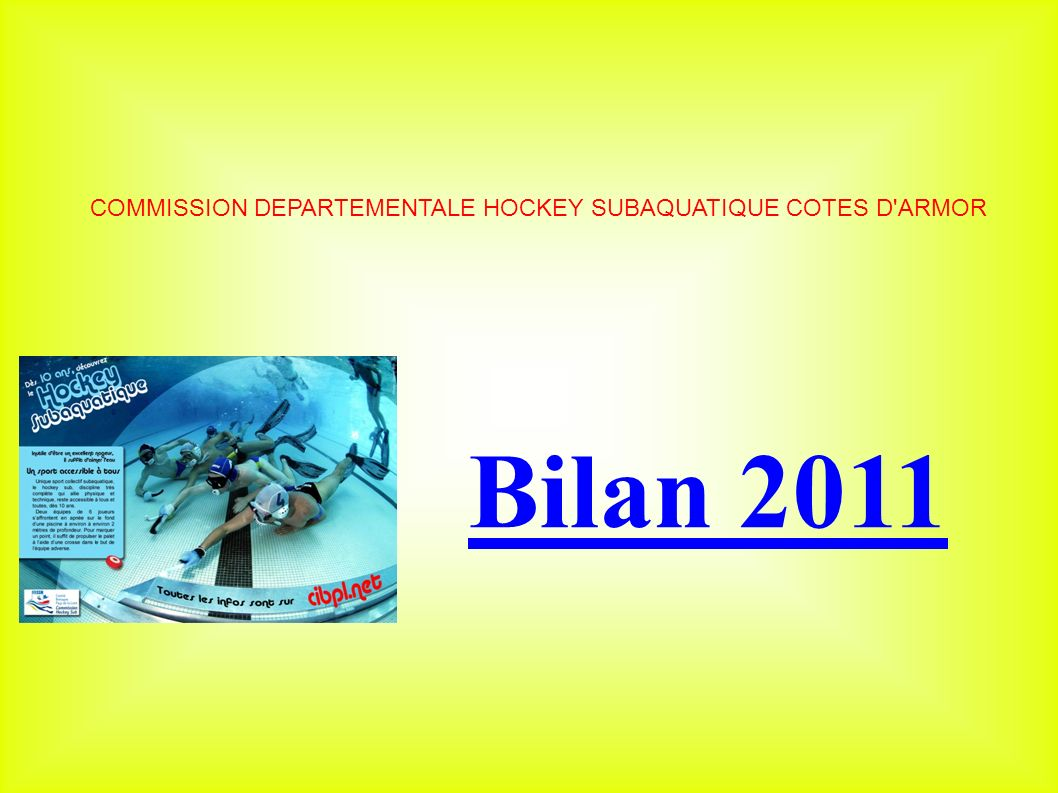 COMMISSION DEPARTEMENTALE HOCKEY SUBAQUATIQUE COTES D ARMOR Bilan 2011