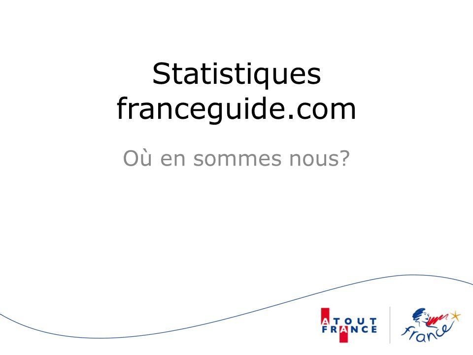 Statistiques franceguide.com Où en sommes nous