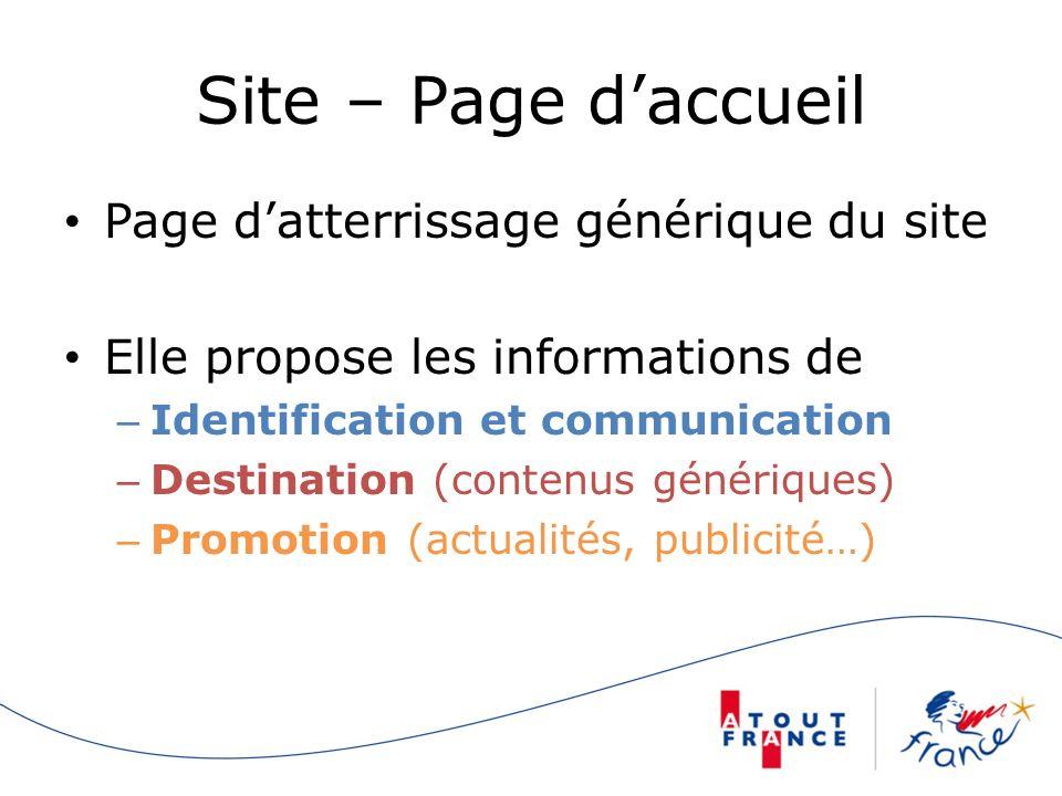Site – Page daccueil Page datterrissage générique du site Elle propose les informations de – Identification et communication – Destination (contenus génériques) – Promotion (actualités, publicité…)