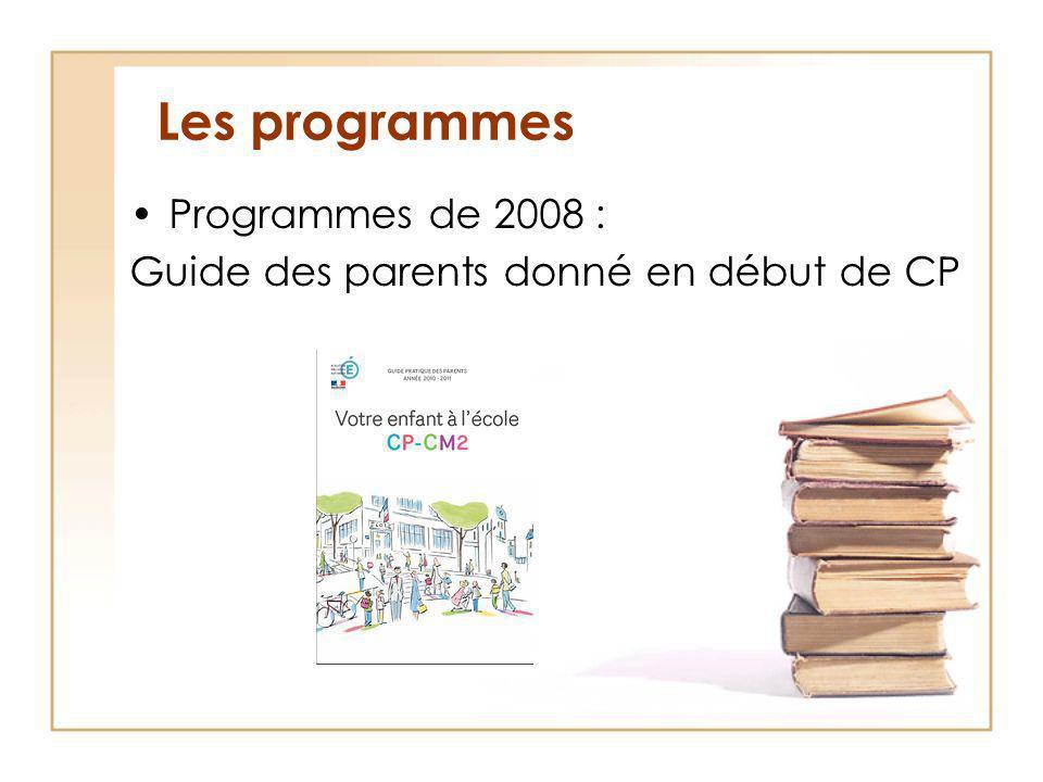 Les programmes Programmes de 2008 : Guide des parents donné en début de CP