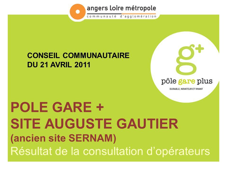 POLE GARE + SITE AUGUSTE GAUTIER (ancien site SERNAM) Résultat de la consultation dopérateurs CONSEIL COMMUNAUTAIRE DU 21 AVRIL 2011