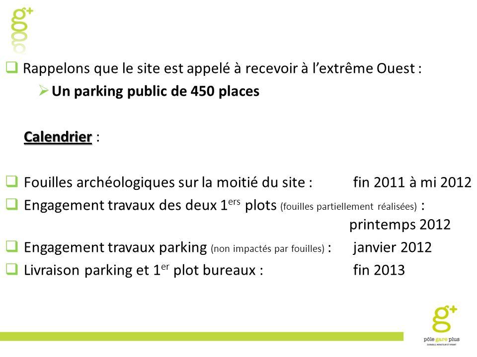 Rappelons que le site est appelé à recevoir à lextrême Ouest : Un parking public de 450 places Calendrier Calendrier : Fouilles archéologiques sur la