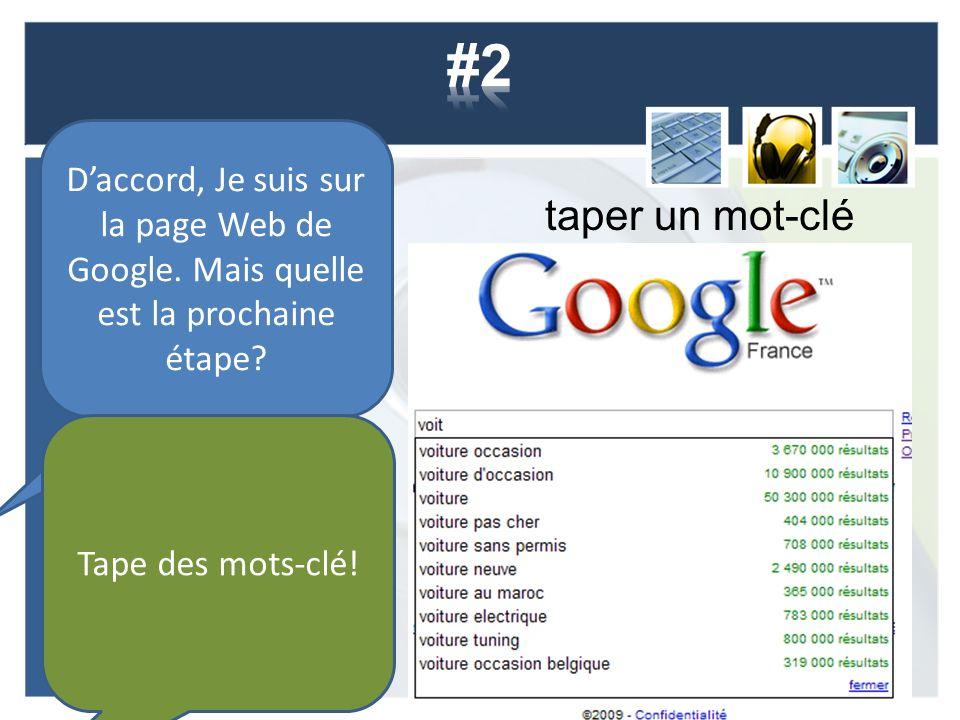 taper un mot-clé Daccord, Je suis sur la page Web de Google. Mais quelle est la prochaine étape? Tape des mots-clé!