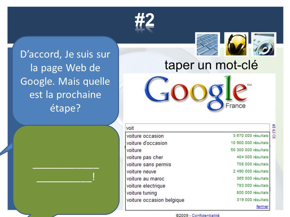 taper un mot-clé Daccord, Je suis sur la page Web de Google. Mais quelle est la prochaine étape? ____________ __________!