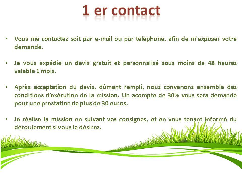 Vous me contactez soit par e-mail ou par téléphone, afin de m'exposer votre demande. Je vous expédie un devis gratuit et personnalisé sous moins de 48
