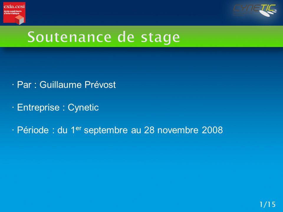 Soutenance de stage 1/15 · Par : Guillaume Prévost · Entreprise : Cynetic · Période : du 1 er septembre au 28 novembre 2008