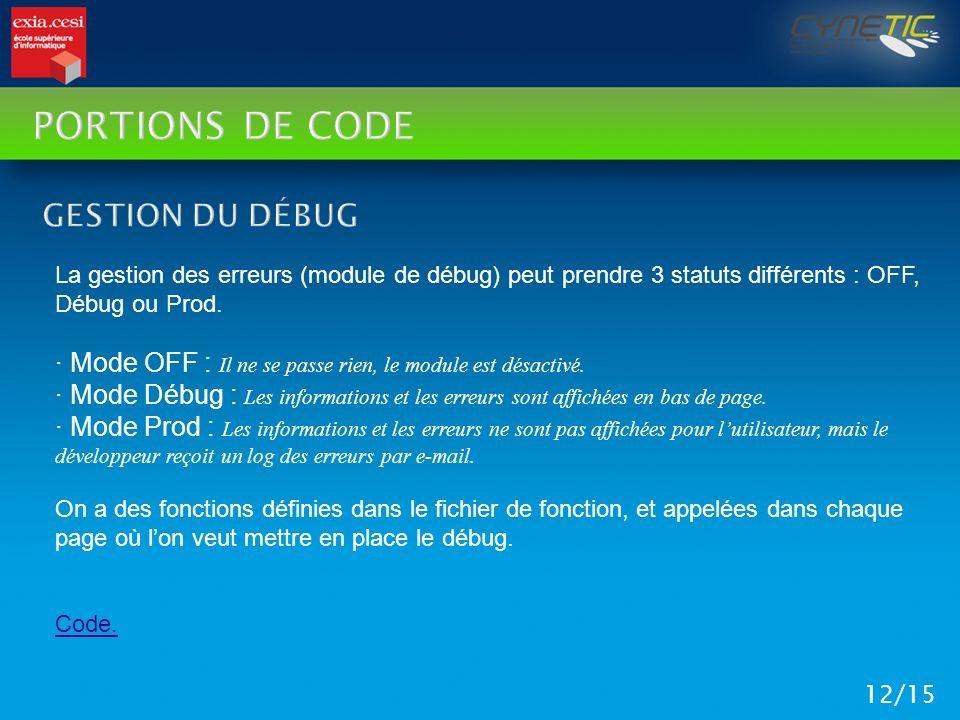 PORTIONS DE CODE 12/15 La gestion des erreurs (module de débug) peut prendre 3 statuts différents : OFF, Débug ou Prod. · Mode OFF : Il ne se passe ri