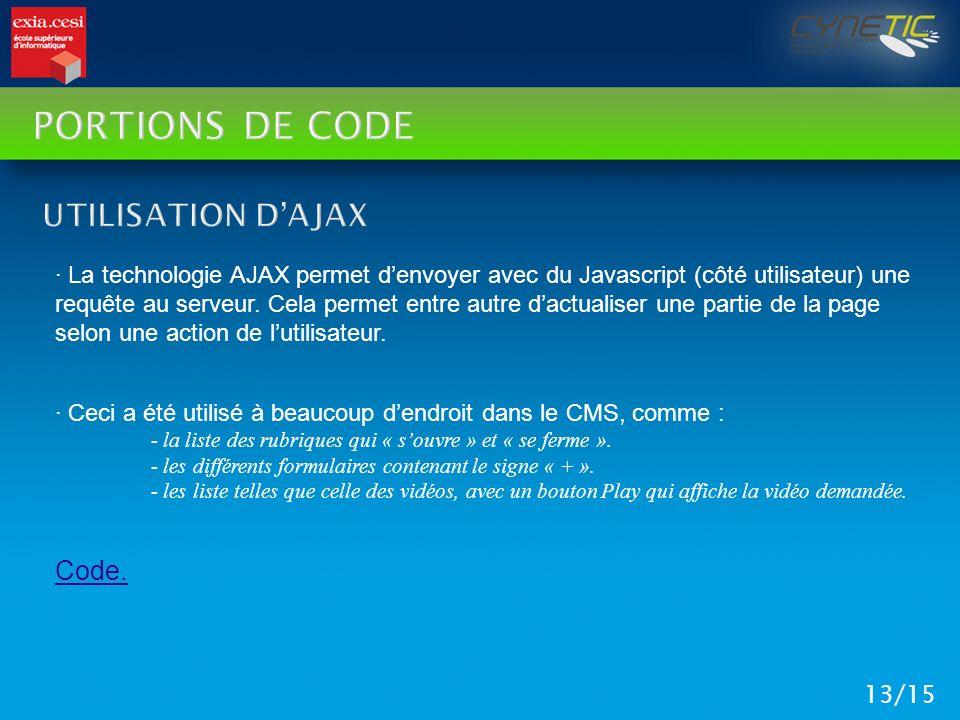 PORTIONS DE CODE 13/15 · La technologie AJAX permet denvoyer avec du Javascript (côté utilisateur) une requête au serveur. Cela permet entre autre dac