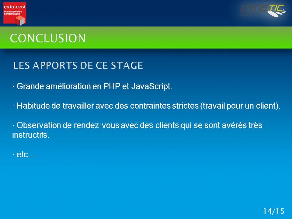 CONCLUSION 14/15 · Grande amélioration en PHP et JavaScript. · Habitude de travailler avec des contraintes strictes (travail pour un client). · Observ