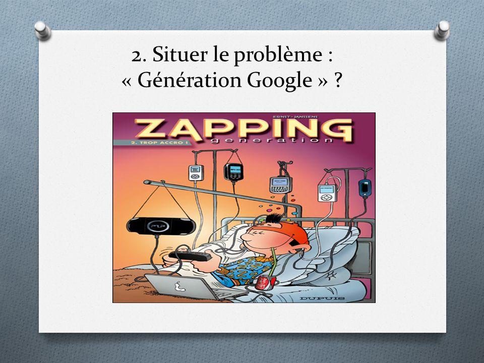 2. Situer le problème : « Génération Google » ?