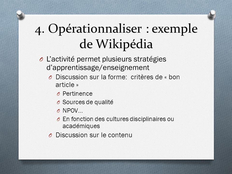 4. Opérationnaliser : exemple de Wikipédia O Lactivité permet plusieurs stratégies dapprentissage/enseignement O Discussion sur la forme: critères de