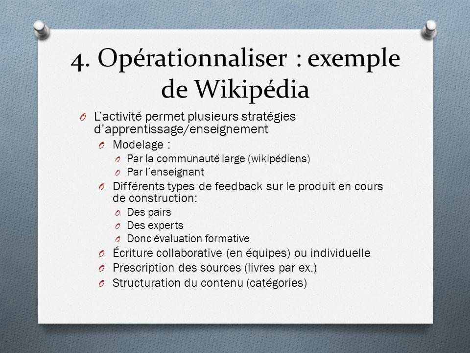 4. Opérationnaliser : exemple de Wikipédia O Lactivité permet plusieurs stratégies dapprentissage/enseignement O Modelage : O Par la communauté large