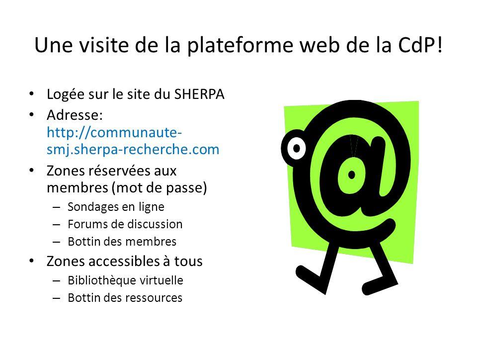 Une visite de la plateforme web de la CdP! Logée sur le site du SHERPA Adresse: http://communaute- smj.sherpa-recherche.com Zones réservées aux membre
