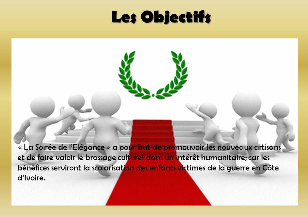 Les Objectifs « La Soirée de lElégance » a pour but de promouvoir les nouveaux artisans et de faire valoir le brassage culturel dans un intérêt humani