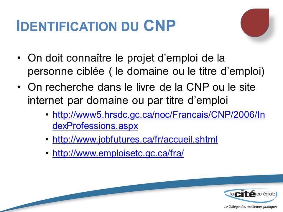 On doit connaître le projet demploi de la personne ciblée ( le domaine ou le titre demploi) On recherche dans le livre de la CNP ou le site internet p